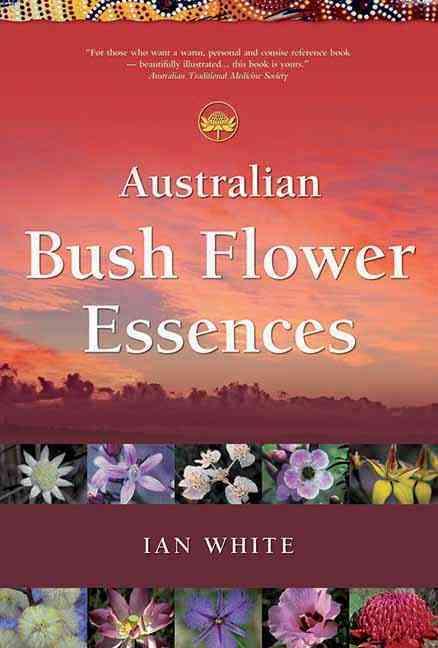 Australian Bush Flower Essences By White, Ian